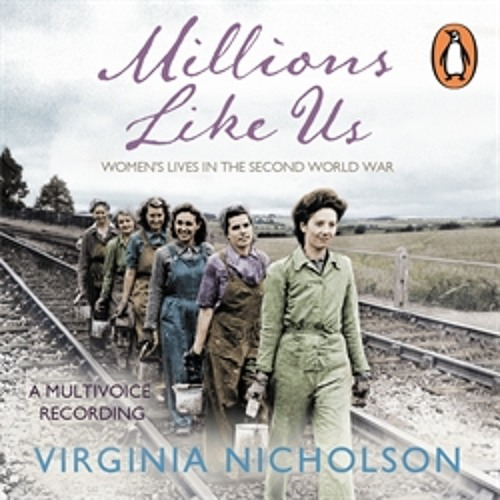 Virginia Nicholson: Millions Like Us (Audiobook Extract) read by Patience Tomlinson and others