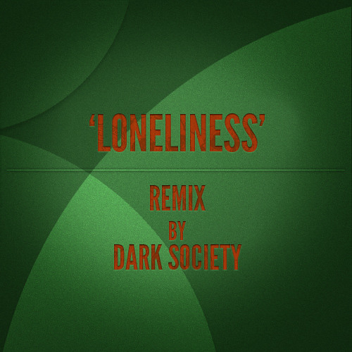 Loneliness - (Dark Society Remix)
