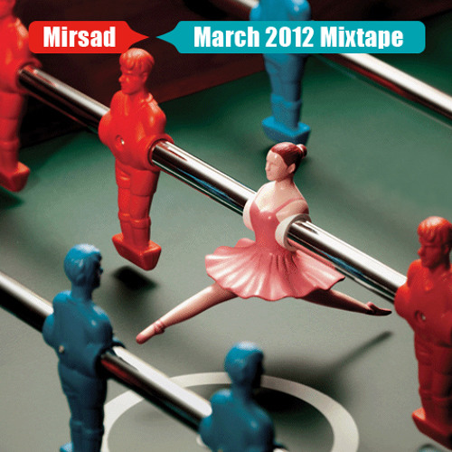 Mirsad - March 2012 Mixtape