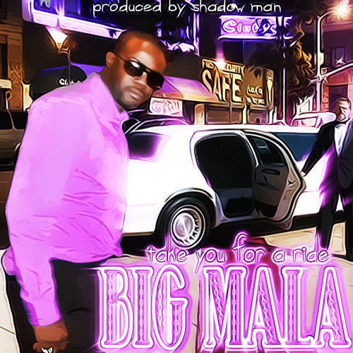 Big Mala - Take You For A Ride (Produced by Shadow Man) (Single 2012) (FREE DOWNLOAD)