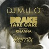 Drake ft Rihanna - Take Care (DJ M.I.L.O Bootleg) Download link in Comments