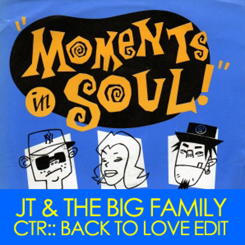 JT & The Big Family - Moments In Soul - CTR Back II Love Edit