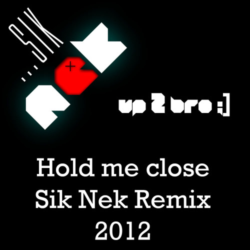 Sik Nek - Hold me close ( Electro Remix )