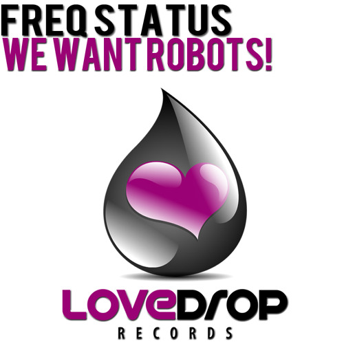 Freq Status - We Want Robots! (PREVIEW) [OUT NOW on Beatport!]