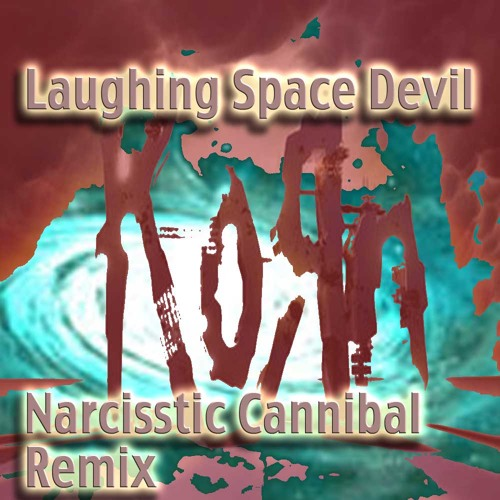 Korn - Narcisstic Cannibal- Laughing Space Devil rmx preview03