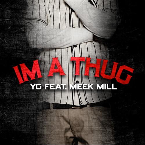 Yg - Im A Thug feat meek mill