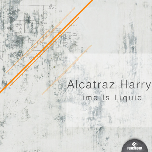 Alcatraz Harry - Time is Liquid (Original mix) [Out now on Funkyroom Recordings]