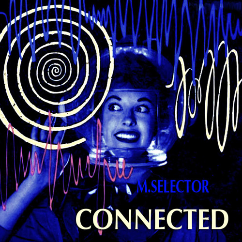 M.Selector - Connected (Original Mix)