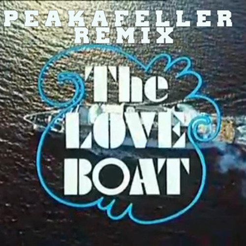 The Love Boat Peakafeller Bootleg Remix