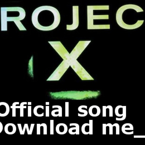 PROJECT X (Official song!!)