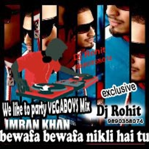 Bewafa bewafa nikli hai tu we like the party VEGABOYS mix Dj Rohit 9890358074