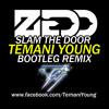 Zedd - Slam The Door (Temani Young Bootleg Remix)