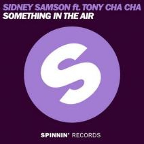 Sidney Samson feat Tony Cha Cha - Something In The Air  (Original Mix)