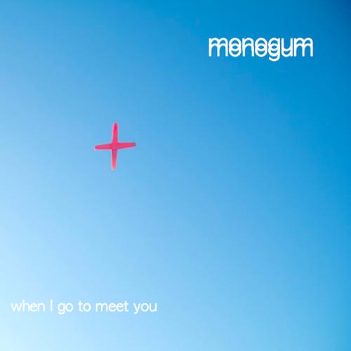 monogum - when i go to meet you