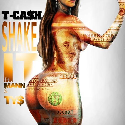 T CA$H - SHAKE IT ft. MANN & TY$