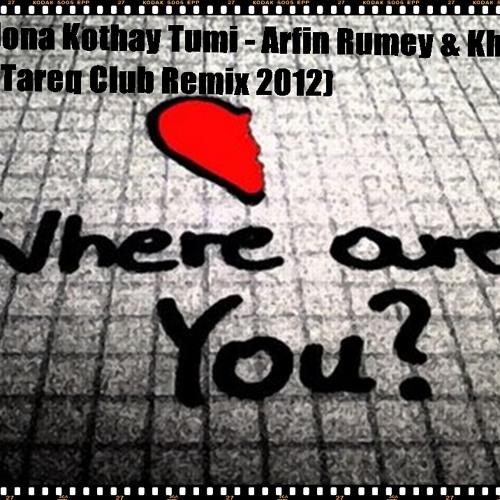 Bolona Kothay Tumi - Arfin Rumey & Kheya (Dj Tareq Club Remix 2012)