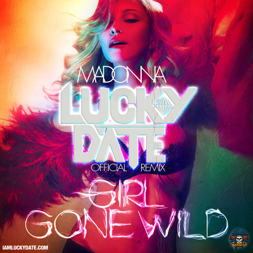 Madonna - Girl Gone Wild (Lucky Date Remix)