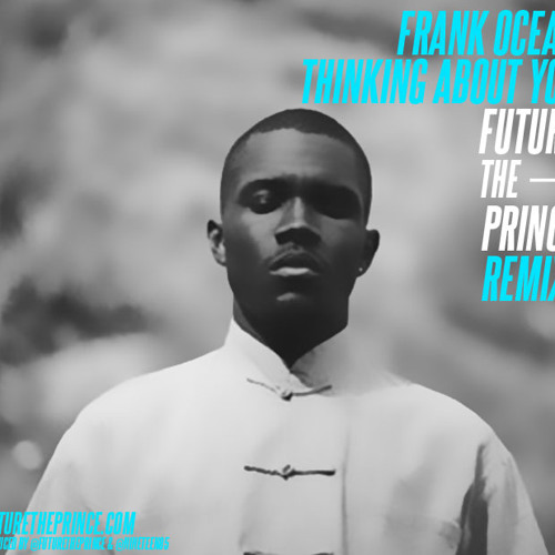 'Thinking About You' - Frank Ocean (FUTURE THE PRINCE Remix)