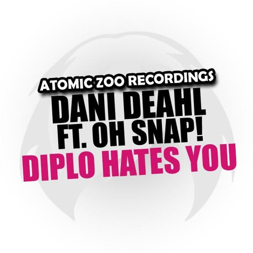 Dani Deahl feat. Oh Snap! - Diplo Hates You (Dani's Secret Synth Mix)