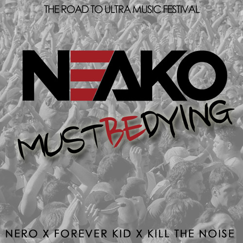 Must Be Dying (Nero X ForeverKID X Kill The Noise)