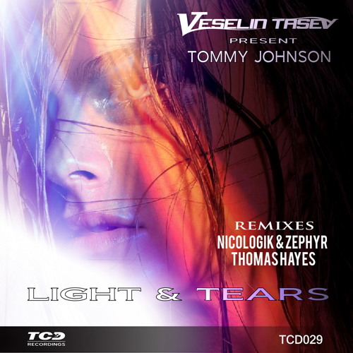 Veselin Tasev pres.Tommy Johnson - Light and Tears (Thomas Hayes Remix) [TCD Recordings]