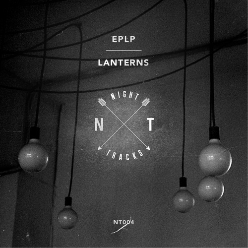 EPLP - Lanterns EP (Night Tracks NT004) OUT NOW