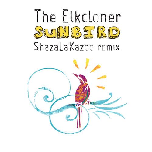 Sunbird (ShazaLaKazoo Remix) - The Elkcloner