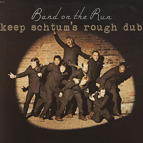 Band On The Run (Keep Schtums Rough Dub Edit) - Wings [Low Rez/Unmastered]