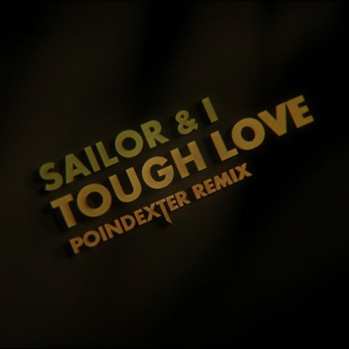 Sailor & I - Tough Love (POINDEXTER Remix)