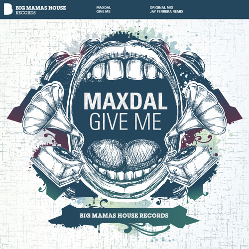 Maxdal - Give me (Jay Ferrera Remix) OUT ON APRIL 2ND @ BIG MAMAS HOUSE RECORDS, GERMANY