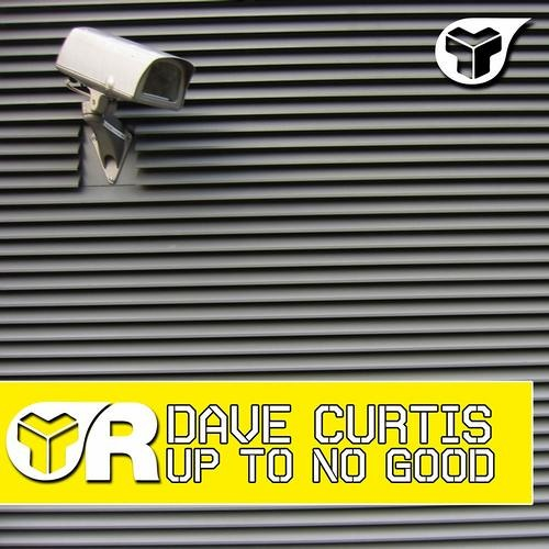 Dave Curtis - Up To No Good - OUT NOW on Riot! Recordings