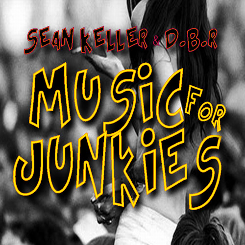 SEAN KELLER & D.B.R. / MUSIC FOR JUNKIES