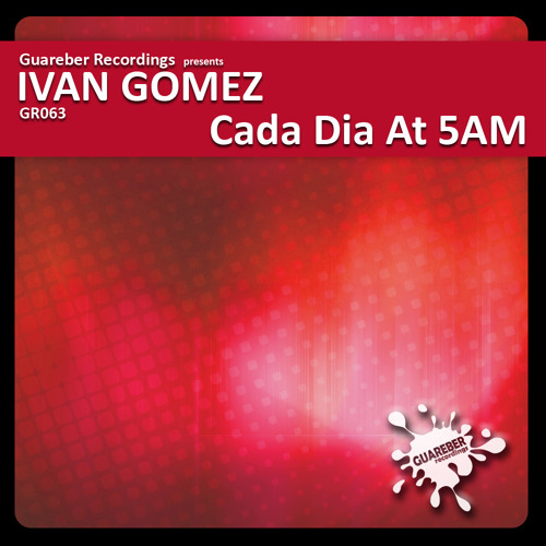 Ivan Gomez - Cada dia at 5AM (Original Mix) NOW AVAILABLE EXCLUSIVE ON BEATPORT!!!