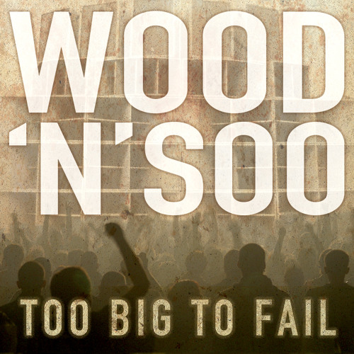 Wood 'n' Soo - Too Big To Fail - NEW MIXTAPE