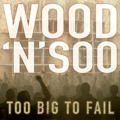 Wood 'n' Soo - Too Big To Fail - NEW MIXTAPE