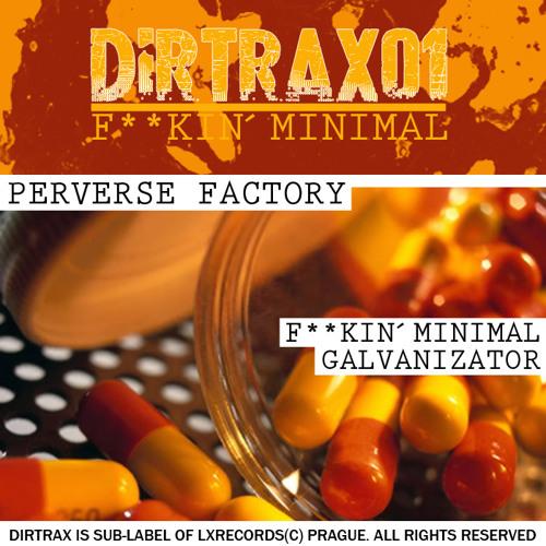 Perverse Factory - Fucking Minimal //// Buy on Beatport (DIRTRAX 01) [Luxor Rec.]