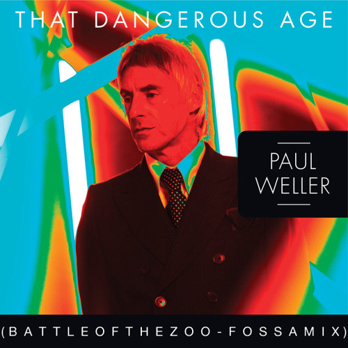 Paul Weller - That Dangerous age (Battle of the Zoo - Fossa mix) Official Remix