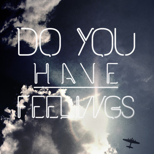 Do You Have Feelings?