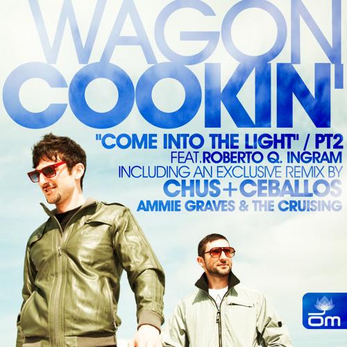 Wagon Cookin' - Come Into the Light feat. Roberto Q. Ingram (Chus & Ceballos Remix) [Preview]