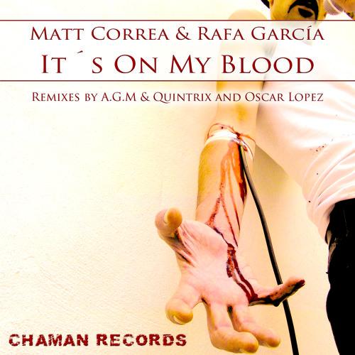 Matt Correa & Rafa Garcia - It's On My Blood (Oscar Lopez Remix) [Chaman Records]
