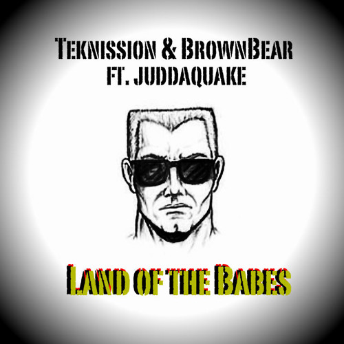 Land of the Babes - Teknission & BrownBear ft JuddaQuake