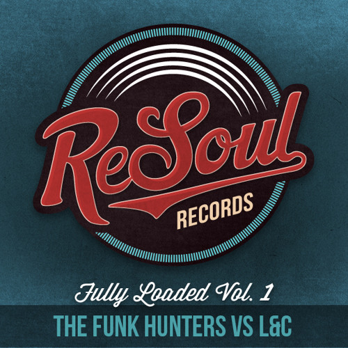 The Funk Hunters Vs L&C | Fully Loaded Vol 1 | 4-Track EP | ReSoul Records - OUT NOW!