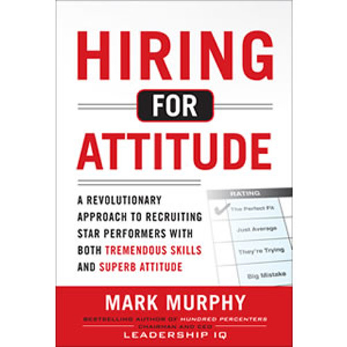 Hiring for Attitude with Mark Murphy