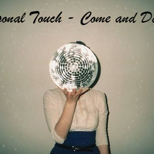 Personal Touch - Come and Dance ((FREE DOWNLOAD))