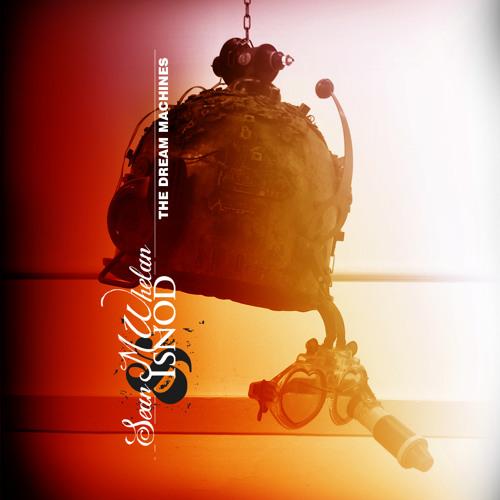 Dream Machines - Sean M Whelan and Isnod