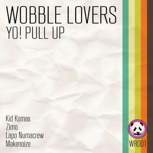 Wobble Lovers - Yo! Pull Up