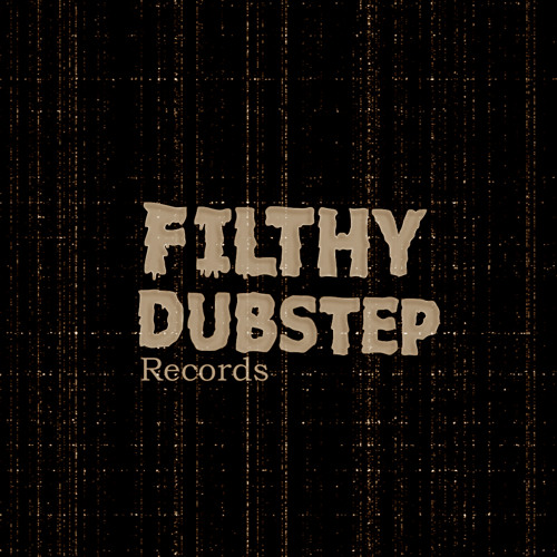 filthy dubstep records