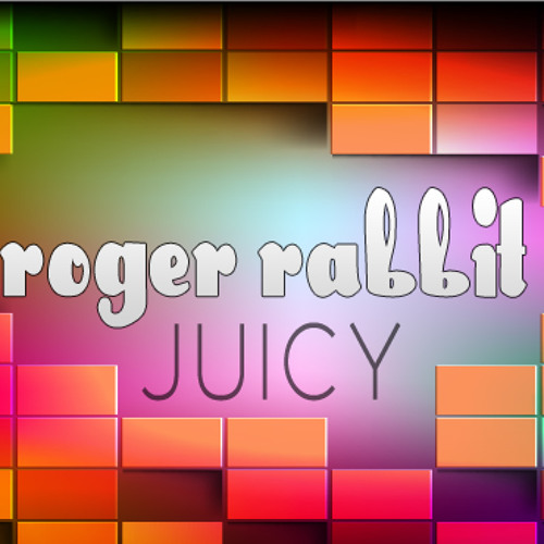 Roger Rabbit - Juicy(Sample Edit)