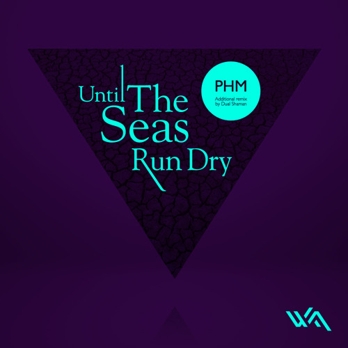 PHM - Until The Seas Run Dry (Original Mix) [Wide Angle]