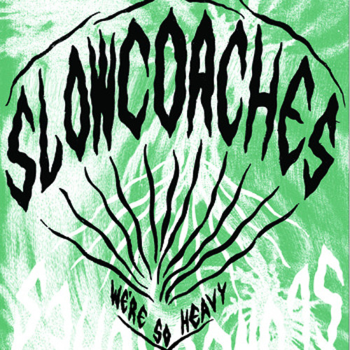 Slowcoaches - We're So Heavy